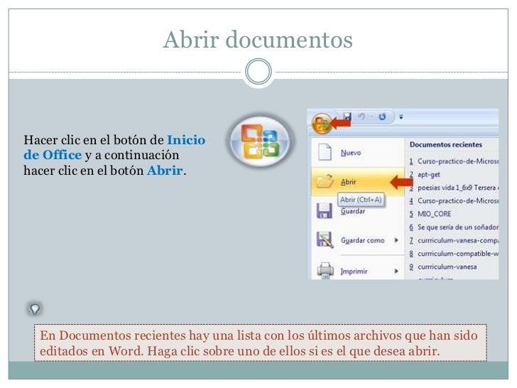Abrir documentosHacer clic en el botón de Iniciode Office y a continuaciónhacer clic en el botón Abrir.  En Documentos rec...