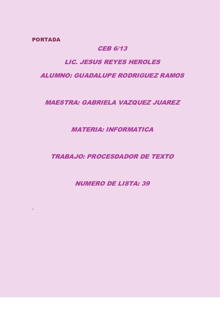 PORTADA                  CEB 6/13          LIC. JESUS REYES HEROLES    ALUMNO: GUADALUPE RODRIGUEZ RAMOS     MAESTRA: GABR...