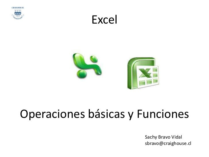 ExcelOperaciones básicas y Funciones                      Sachy Bravo Vidal                      sbravo@craighouse.cl