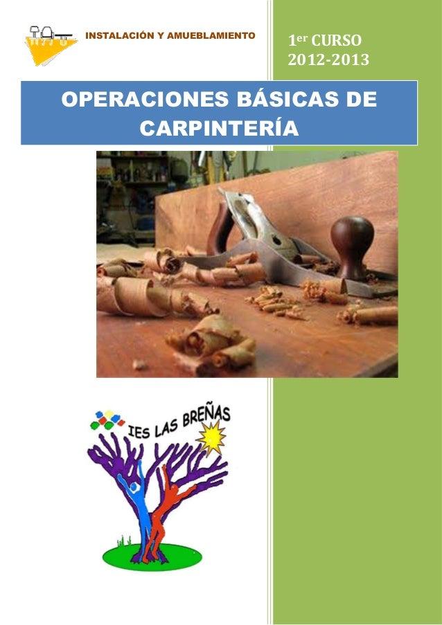 INSTALACIÓN Y AMUEBLAMIENTO 1er CURSO 2012-2013 OPERACIONES BÁSICAS DE CARPINTERÍA