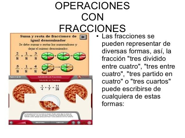 """OPERACIONES CON FRACCIONES● Las fracciones se pueden representar de diversas formas, así, la fracción """"tres dividido entre..."""