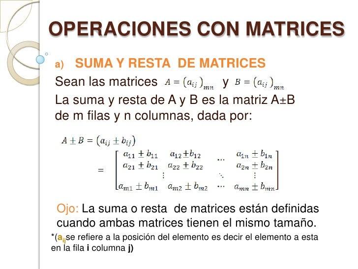 OPERACIONES CON MATRICES<br />SUMA Y RESTA  DE MATRICES<br />Sean las matrices                  y    <br />La suma y resta...