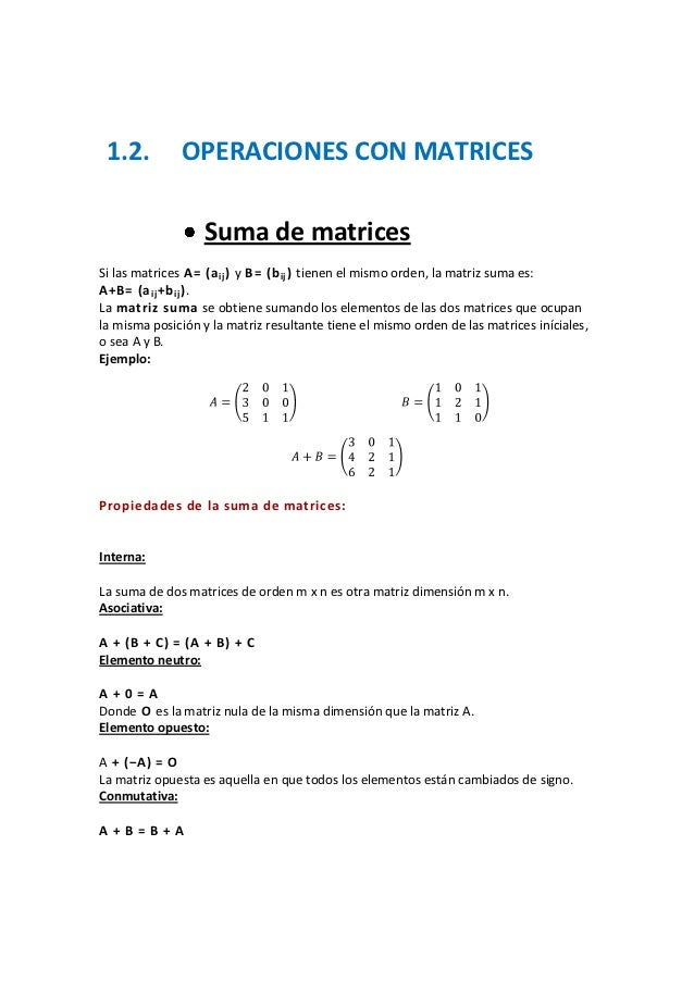 1.2.         OPERACIONES CON MATRICES                  Suma de matricesSi las matrices A= (a ij ) y B= (b ij ) tienen el m...