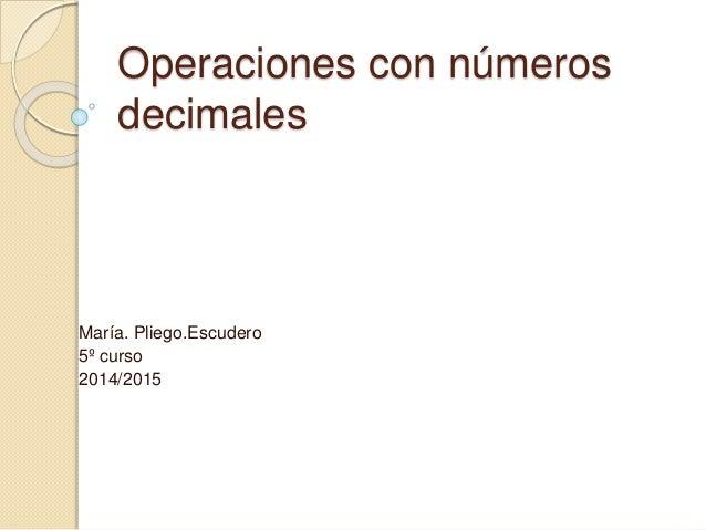 Operaciones con números decimales María. Pliego.Escudero 5º curso 2014/2015