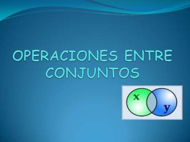 OPERACIONES ENTRE CONJUNTOS<br />