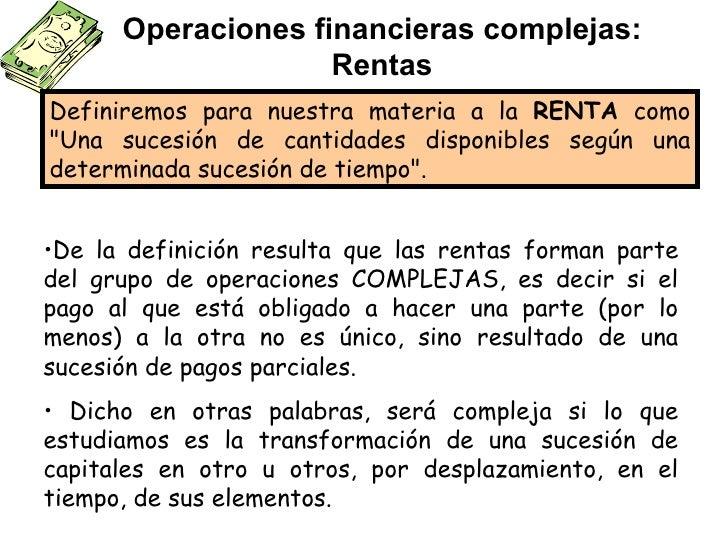 """Operaciones financieras complejas: Rentas Definiremos para nuestra materia a la  RENTA  como """"Una sucesión de cantida..."""
