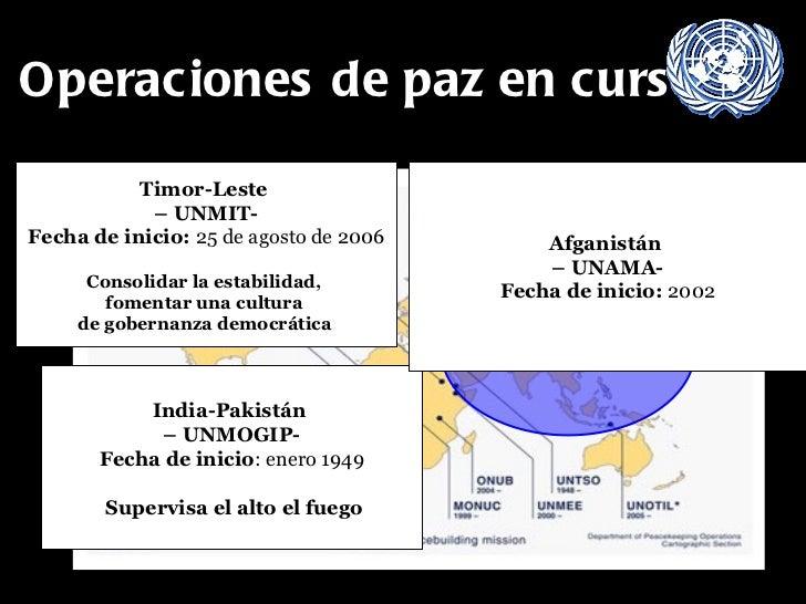 Operaciones de paz en curso Timor-Leste  –  UNMIT- Fecha de inicio:  25 de agosto de 2006 Consolidar la estabilidad,  fome...