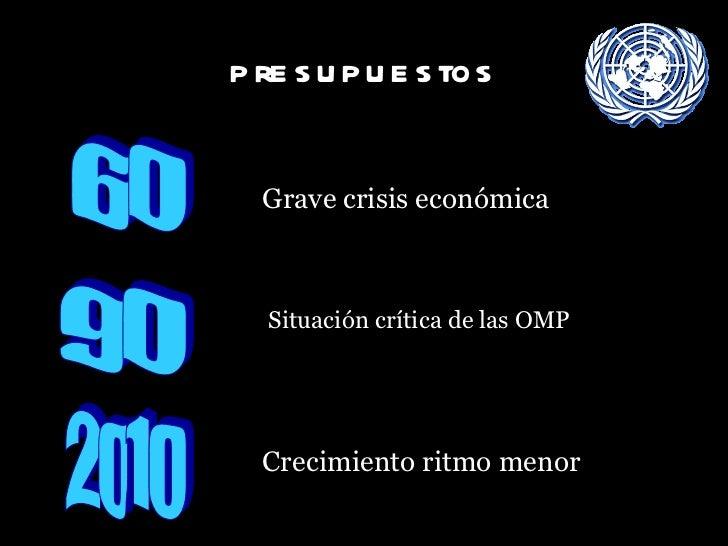 presupuestos <ul><li>Situación crítica de las OMP </li></ul>60 90 Grave crisis económica 2010 Crecimiento ritmo menor