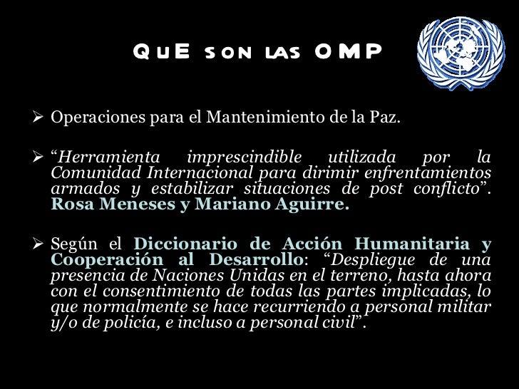 """QuE son las OMP <ul><li>Operaciones para el Mantenimiento de la Paz.  </li></ul><ul><li>"""" Herramienta imprescindible utili..."""
