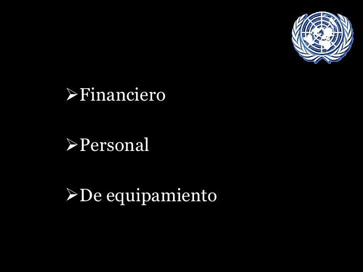 <ul><li>Financiero </li></ul><ul><li>Personal  </li></ul><ul><li>De equipamiento   </li></ul>