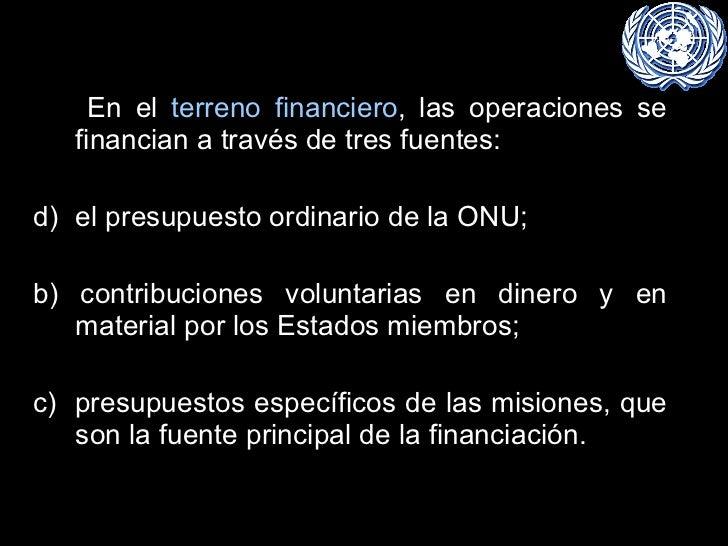 <ul><li>En el  terreno financiero , las operaciones se financian a través de tres fuentes:  </li></ul><ul><li>el presupues...