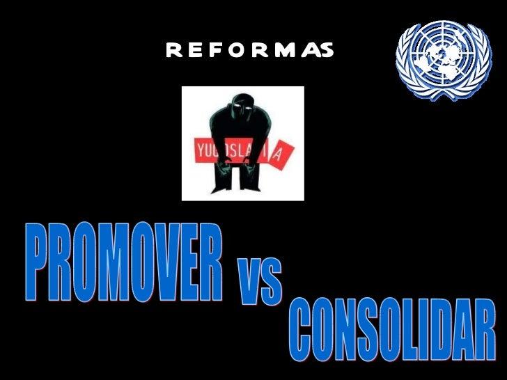 REFORMAS PROMOVER VS CONSOLIDAR