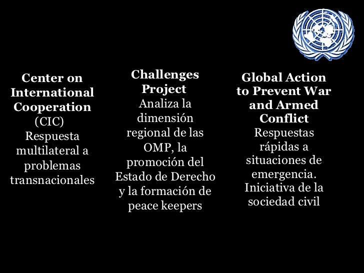 Global Action to Prevent War and Armed Conflict  Respuestas rápidas a situaciones de emergencia. Iniciativa de la sociedad...
