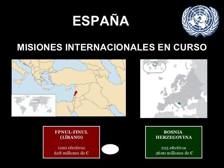 ESPAÑA MISIONES INTERNACIONALES EN CURSO FPNUL-FINUL (LÍBANO) 1100 efectivos 628 millones de € BOSNIA  HERZEGOVINA 225 efe...