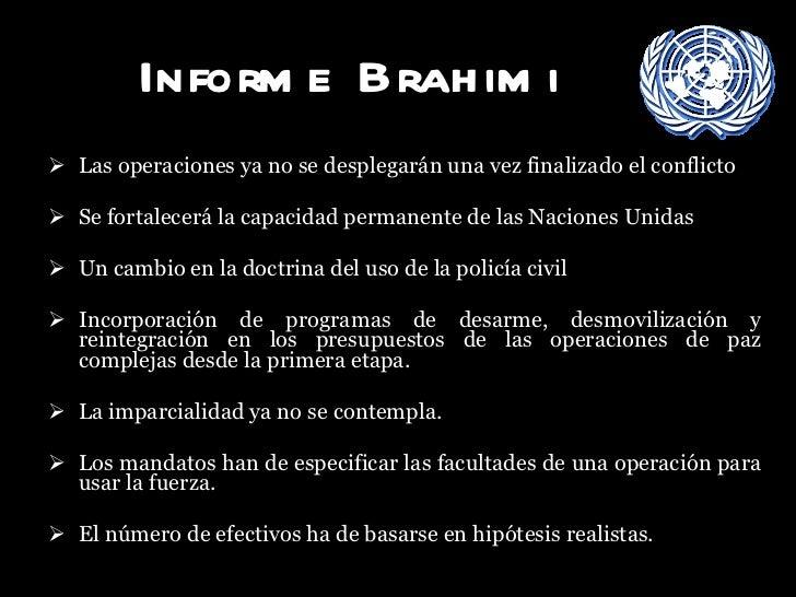 Informe Brahimi   <ul><li>Las operaciones ya no se desplegarán una vez finalizado el conflicto </li></ul><ul><li>Se fortal...