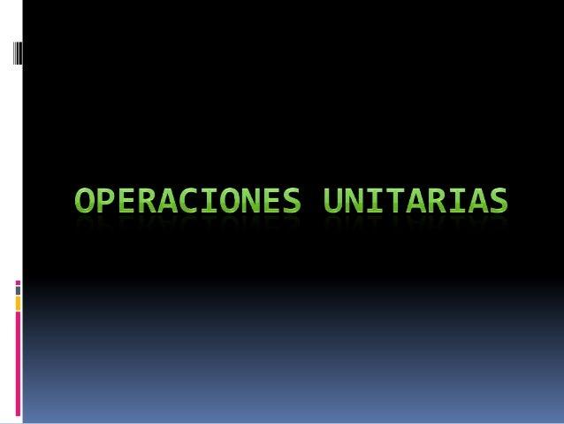 Una operación unitaria se define como un área del proceso o equipo donde se incorporan materiales, insumos o materias prim...