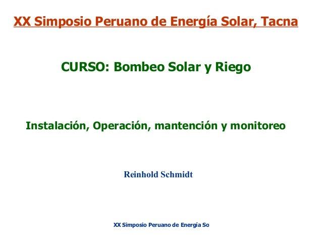 XX Simposio Peruano de Energía Solar, Tacna CURSO: Bombeo Solar y Riego  Instalación, Operación, mantención y monitoreo  R...
