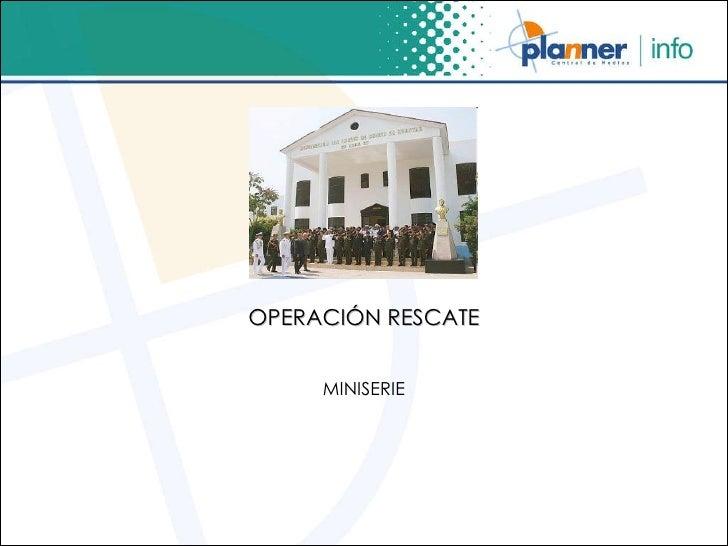 OPERACIÓN RESCATE MINISERIE