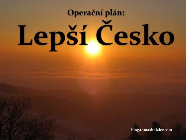 Operační  plán:  Lepší  Česko  blog.tomashajzler.com