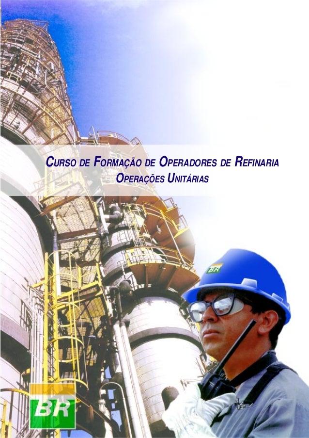 Operações Unitárias 1 CURSO DE FORMAÇÃO DE OPERADORES DE REFINARIA OPERAÇÕES UNITÁRIAS