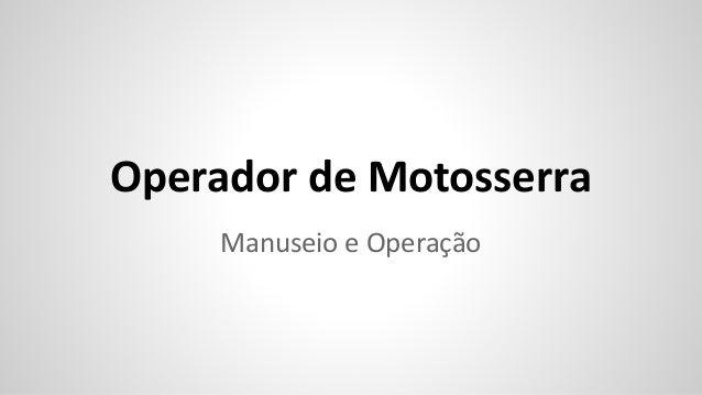 Operador de Motosserra Manuseio e Operação