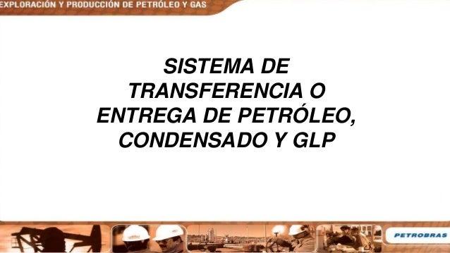 SISTEMA DE TRANSFERENCIA O ENTREGA DE PETRÓLEO, CONDENSADO Y GLP