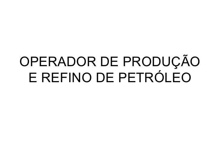 OPERADOR DE PRODUÇÃO E REFINO DE PETRÓLEO