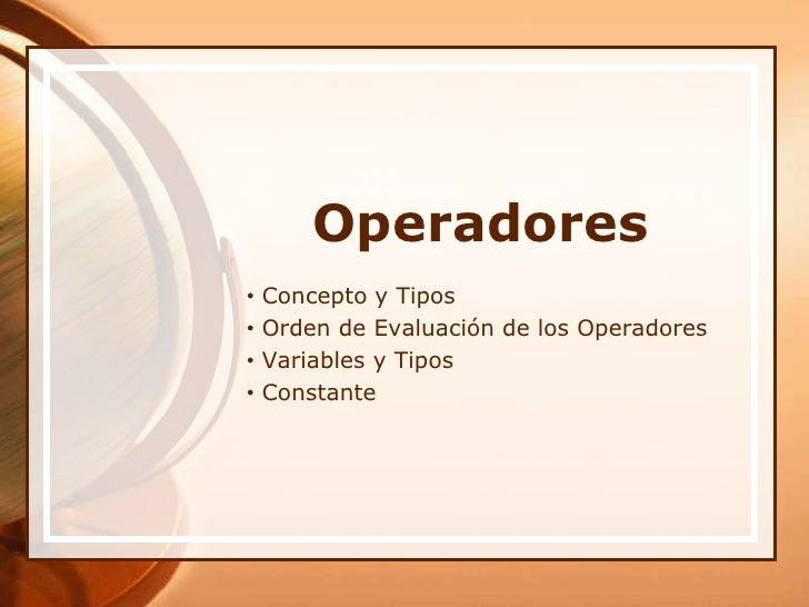 Operadores<br /><ul><li> Concepto y Tipos