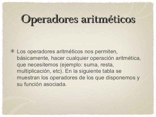 Operadores aritméticosOperadores aritméticos Los operadores aritméticos nos permiten, básicamente, hacer cualquier operaci...