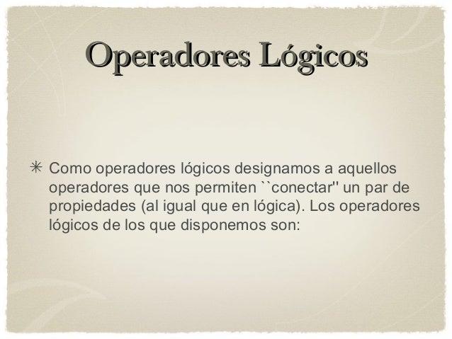 Operadores LógicosOperadores Lógicos Como operadores lógicos designamos a aquellos operadores que nos permiten ``conectar'...