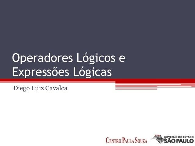 Operadores Lógicos e Expressões Lógicas Diego Luiz Cavalca