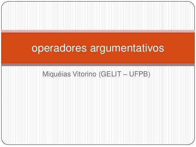 Miquéias Vitorino (GELIT – UFPB) operadores argumentativos
