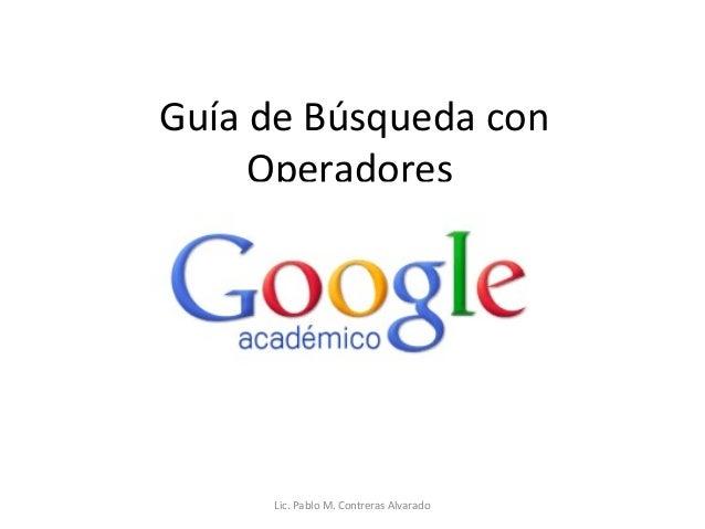 Guía de Búsqueda con     Operadores     Lic. Pablo M. Contreras Alvarado