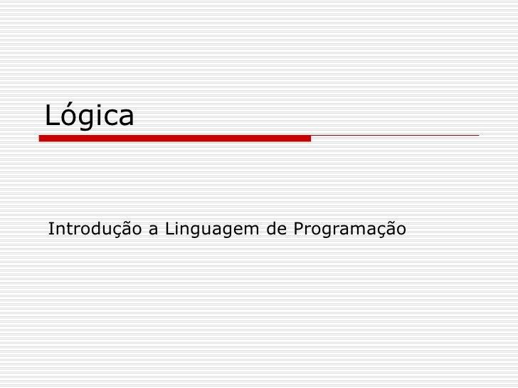 LógicaIntrodução a Linguagem de Programação