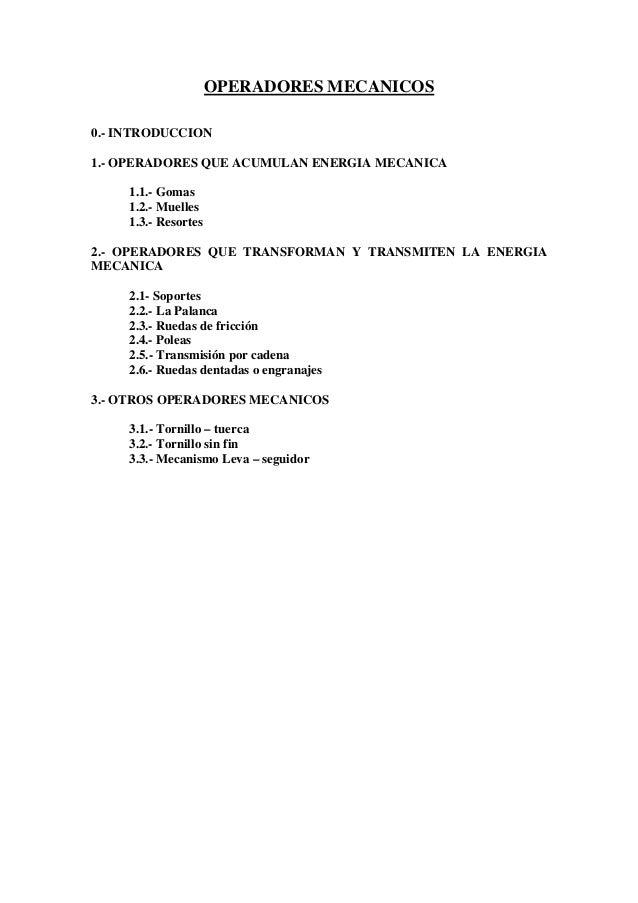 OPERADORES MECANICOS 0.- INTRODUCCION 1.- OPERADORES QUE ACUMULAN ENERGIA MECANICA 1.1.- Gomas 1.2.- Muelles 1.3.- Resorte...