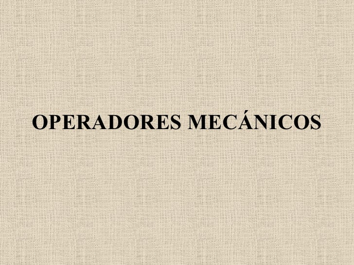 OPERADORES MECÁNICOS