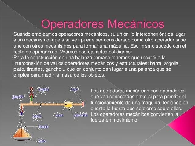 Cuando empleamos operadores mecánicos, su unión (o interconexión) da lugar a un mecanismo, que a su vez puede ser consider...