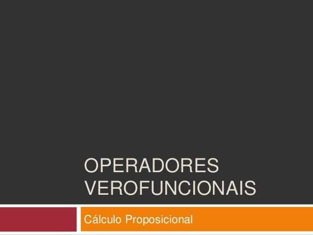 OPERADORES VEROFUNCIONAIS Cálculo Proposicional