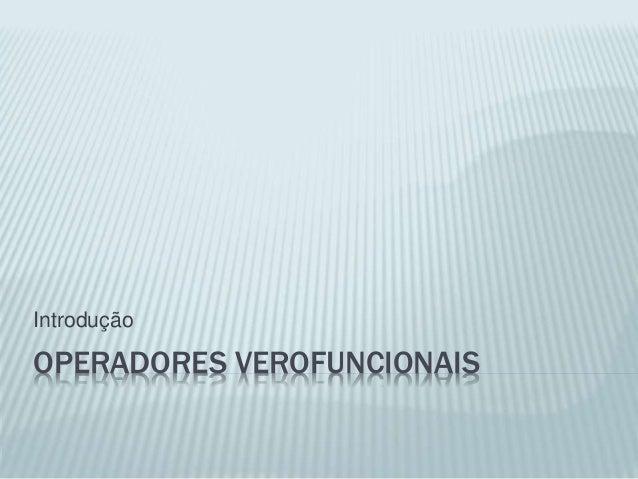 OPERADORES VEROFUNCIONAIS Introdução
