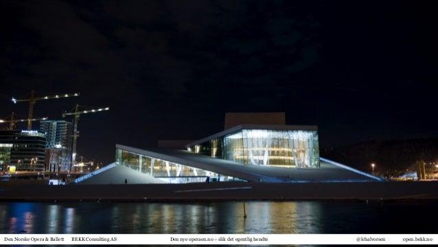 Den Norske Opera & Ballett BEKK Consulting AS Den nye operaen.no – slik det egentlig hendte @lchalvorsen open.bekk.no
