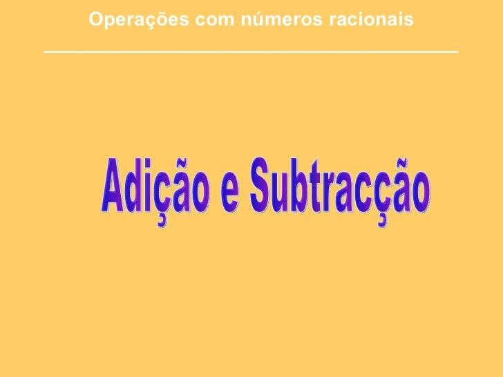 Operações com números racionais ______________________________________ Adição e Subtracção