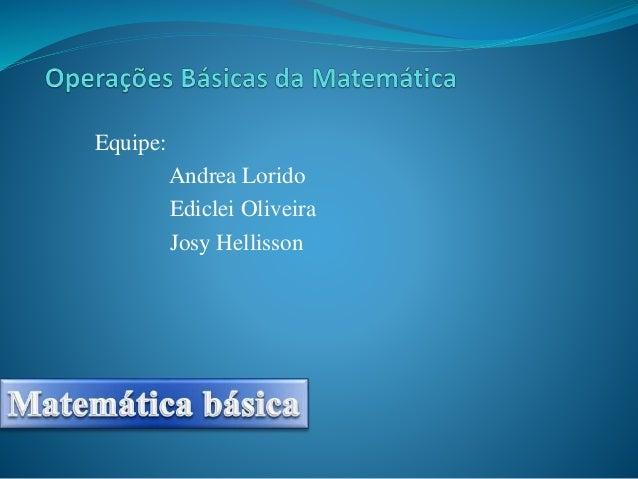 Equipe: Andrea Lorido Ediclei Oliveira Josy Hellisson
