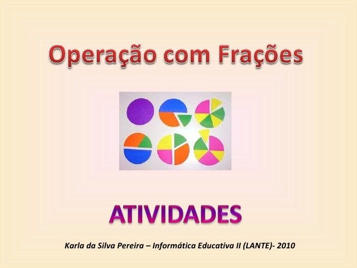 Karla da Silva Pereira – Informática Educativa II (LANTE)- 2010