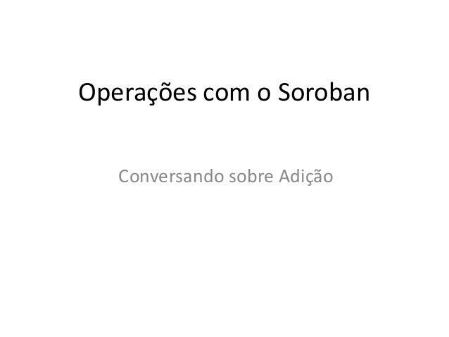 Operações com o Soroban Conversando sobre Adição