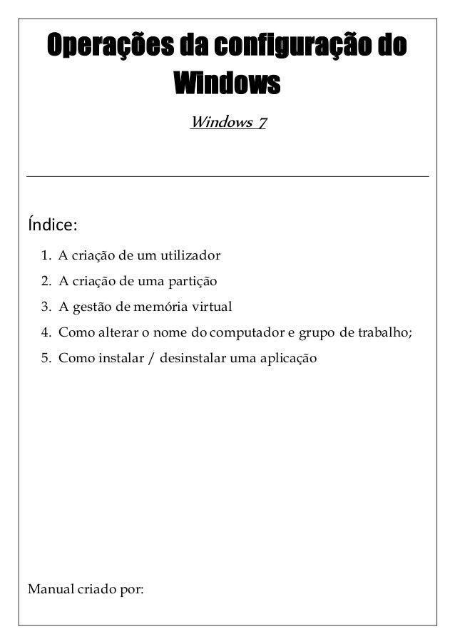 Operações da configuração do Windows Windows 7 Índice: 1. A criação de um utilizador 2. A criação de uma partição 3. A ges...