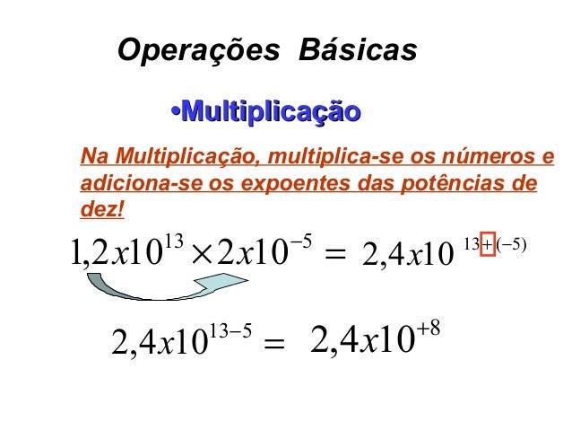Operações Básicas ••MultiplicaçãoMultiplicação =× −513 102102,1 xx 104,2 x =−513 104,2 x 8 104,2 + x )5(13 −+ Na Multiplic...