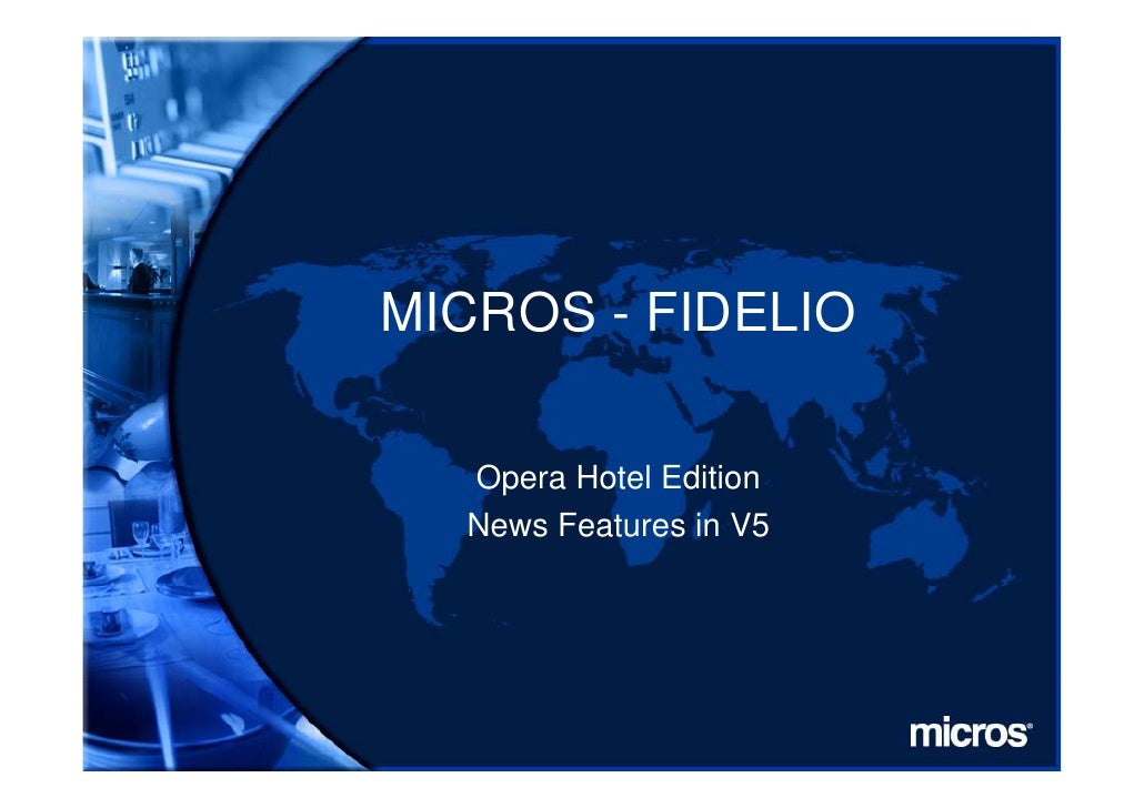 MICROS - FIDELIO    Opera Hotel Edition     p   News Features in V5