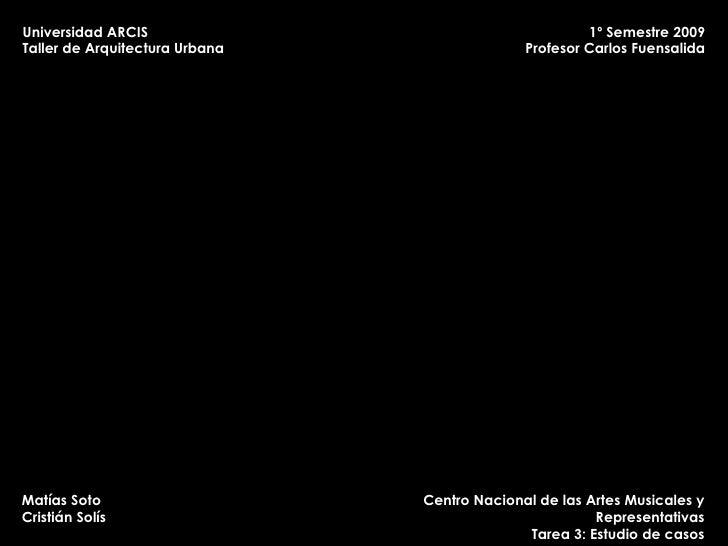 Universidad ARCIS Taller de Arquitectura Urbana 1º Semestre 2009 Profesor Carlos Fuensalida Matías Soto Cristián Solís Cen...