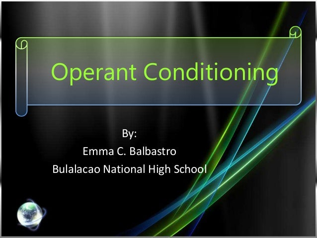 Operant Conditioning By: Emma C. Balbastro Bulalacao National High School
