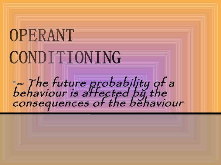 <ul><li>–  The future probability of a behaviour is affected by the consequences of the behaviour </li></ul>